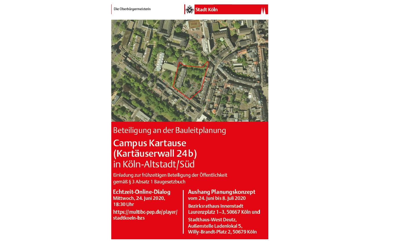 Frühzeitige Beteiligung der Öffentlichkeit an der Bauleitplanung gemäß § 3 Absatz 1 Baugesetzbuch Arbeitstitel: Campus Kartause (Kartäuserwall 24b) in Köln-Altstadt-Süd